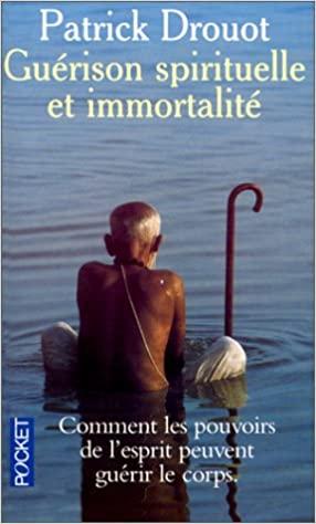 Patrick Drouot «Guérison spirituelle et immortalité»