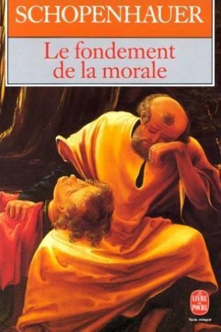 Schopenhauer «Le fondement de la morale» (Livre de poche)